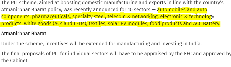 PLI SCHEME : 10 SECTORS automobiles and auto components, pharmaceuticals, specialty steel, telecom & networking, electronic & technology products, white goods (ACs and LEDs), textiles, solar PV modules, food products and ACC Battery.